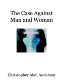The Case Against Man and Woman